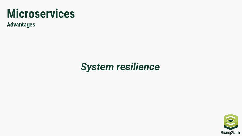 Microservices Advantages System resilience