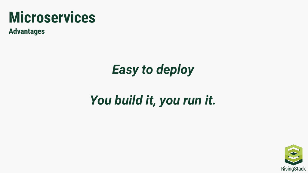 Microservices Advantages Easy to deploy You bui...