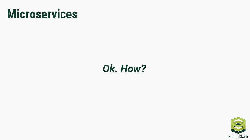 Microservices Ok. How?