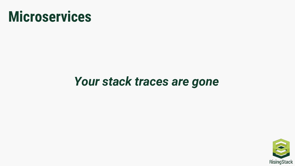 Your stack traces are gone Microservices