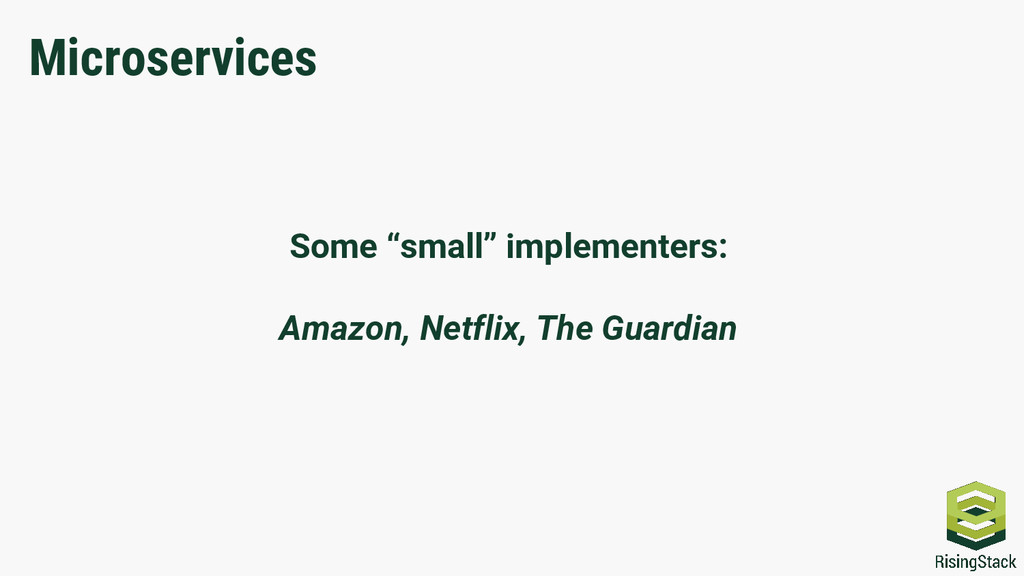 """Microservices Some """"small"""" implementers: Amazon..."""
