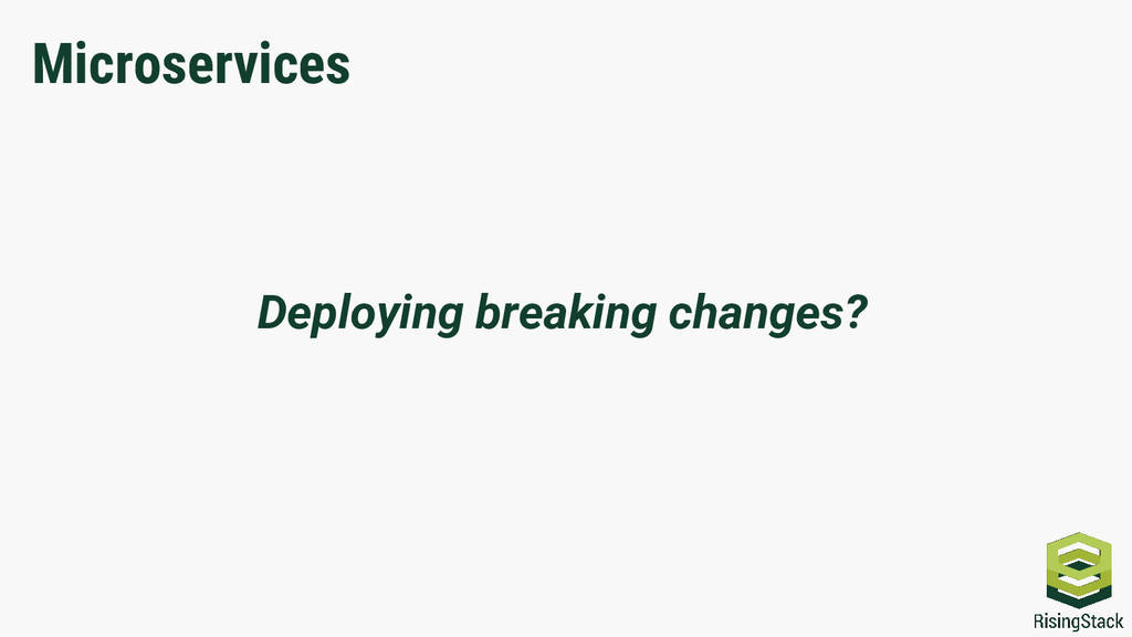 Deploying breaking changes? Microservices
