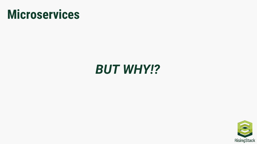 BUT WHY!? Microservices