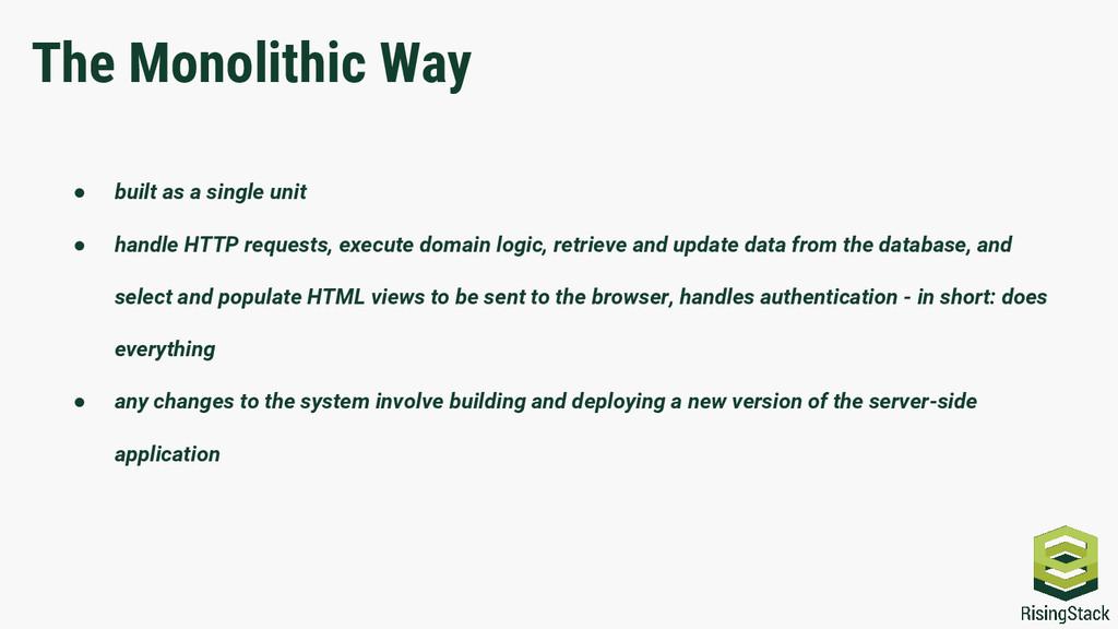 ● built as a single unit ● handle HTTP requests...