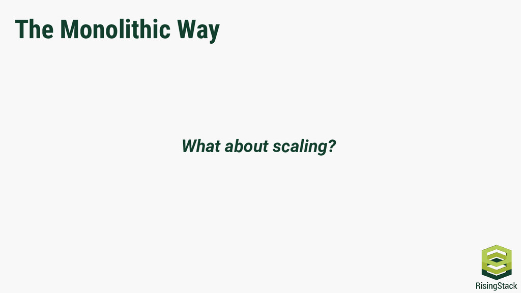 What about scaling? The Monolithic Way