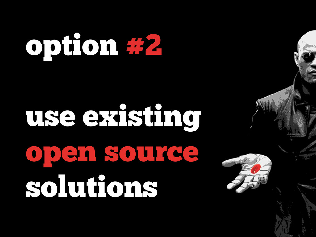 option #2 use existing open source solutions