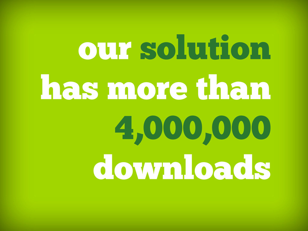 our solution has more than 4,000,000 downloads