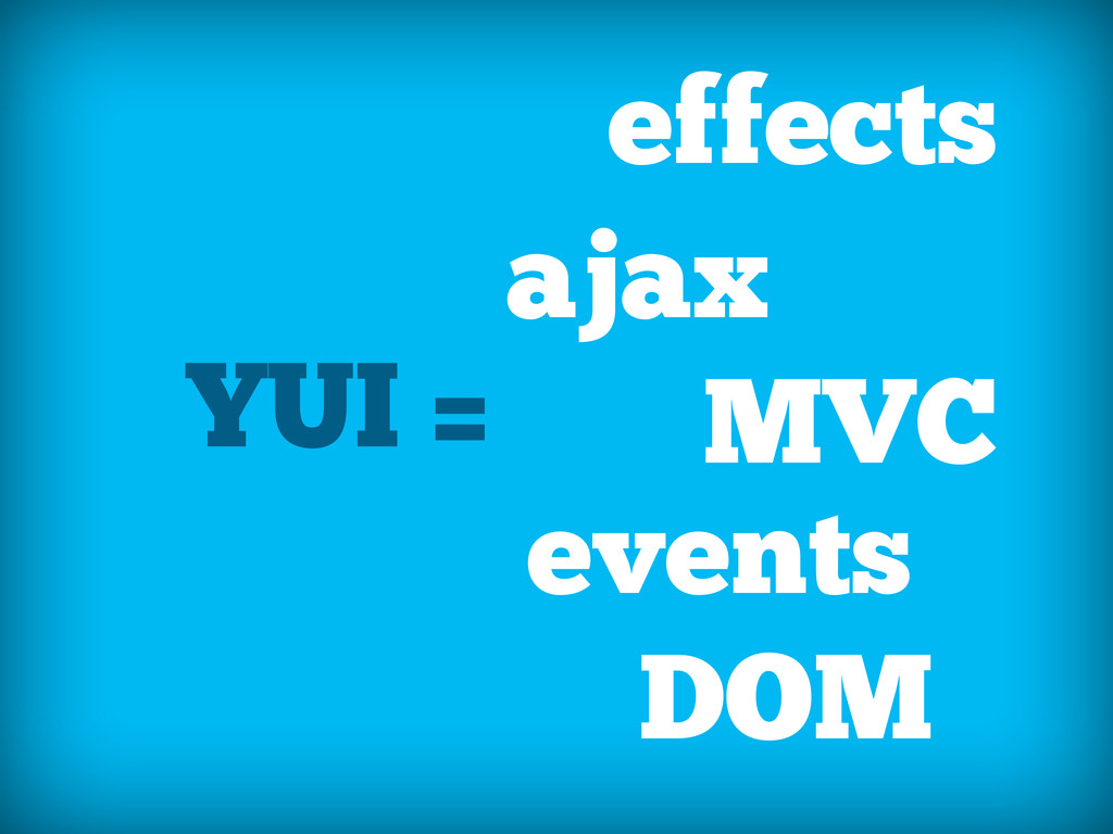 YUI = effects DOM ajax events ... MVC