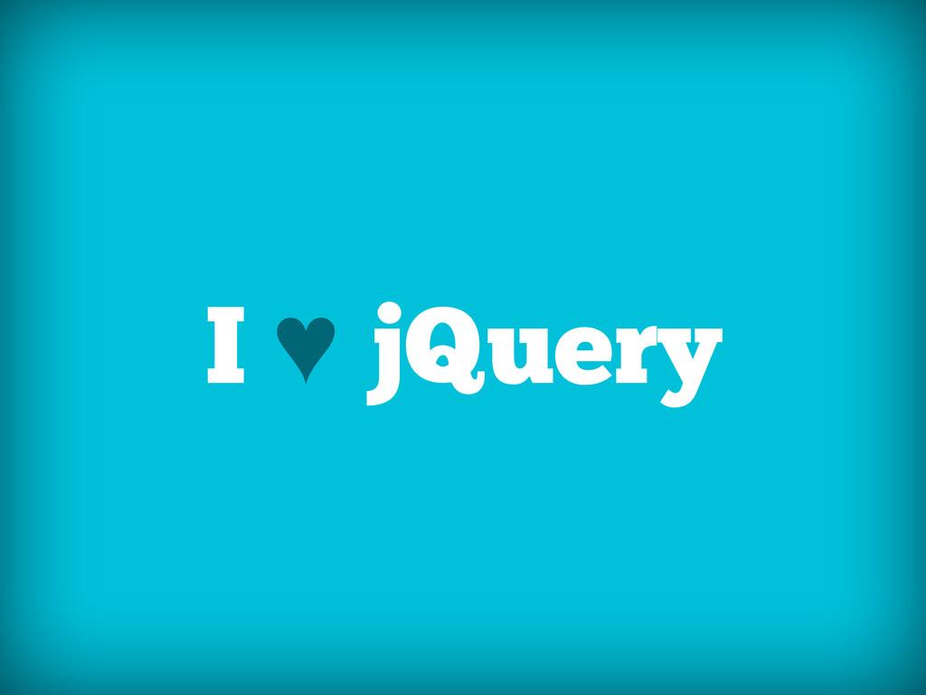 I ♥ jQuery