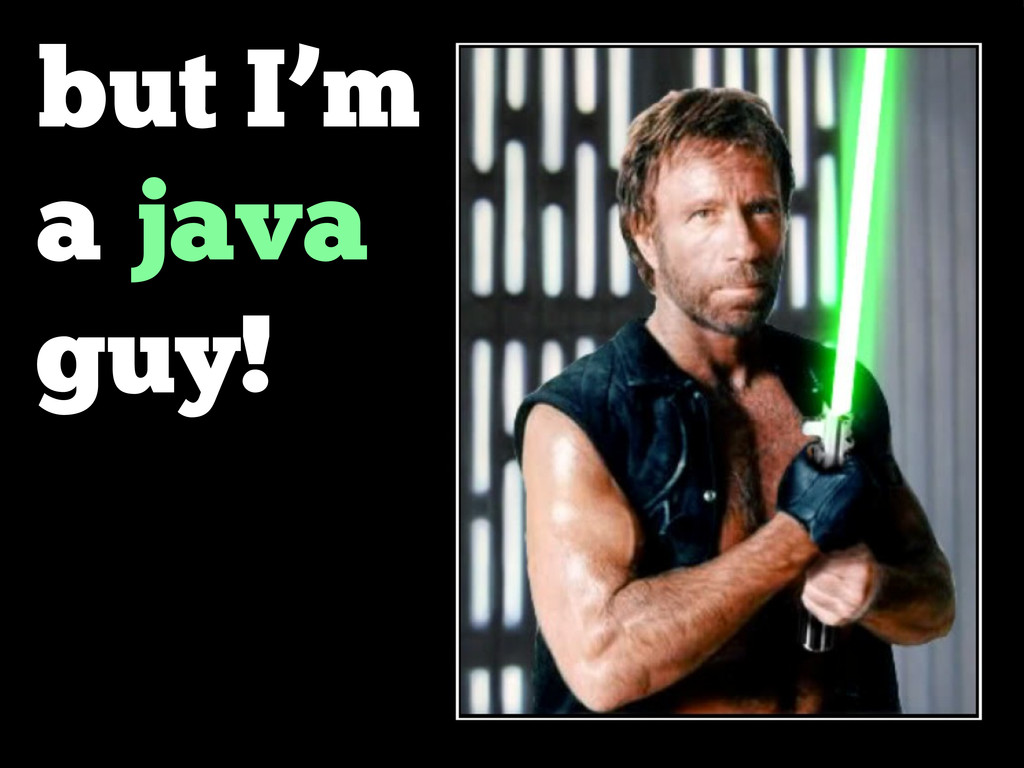but I'm a java guy!