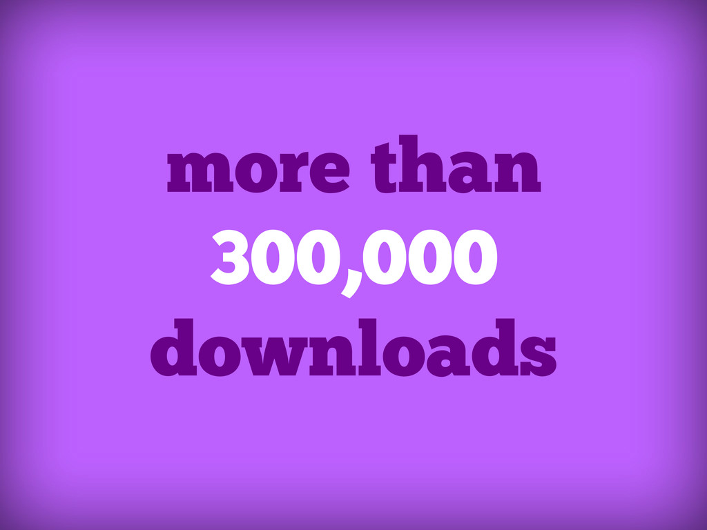 more than 300,000 downloads
