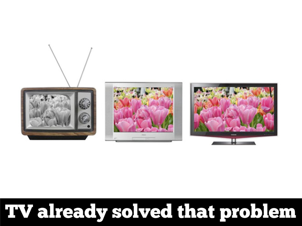 TV already solved that problem