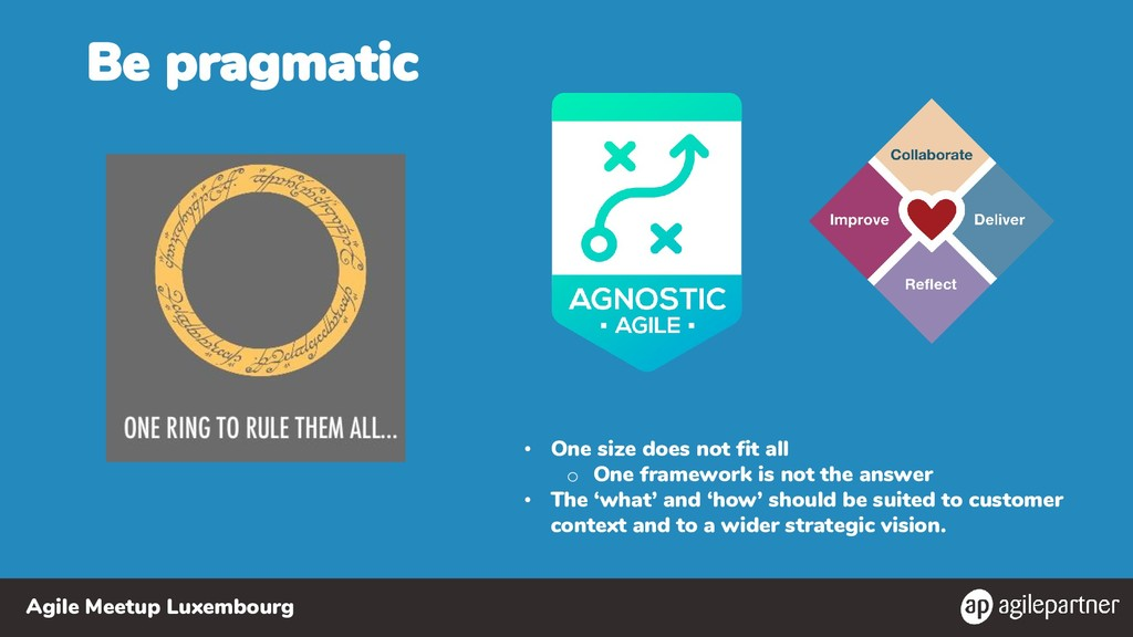 Agile Meetup Luxembourg Be pragmatic • One size...