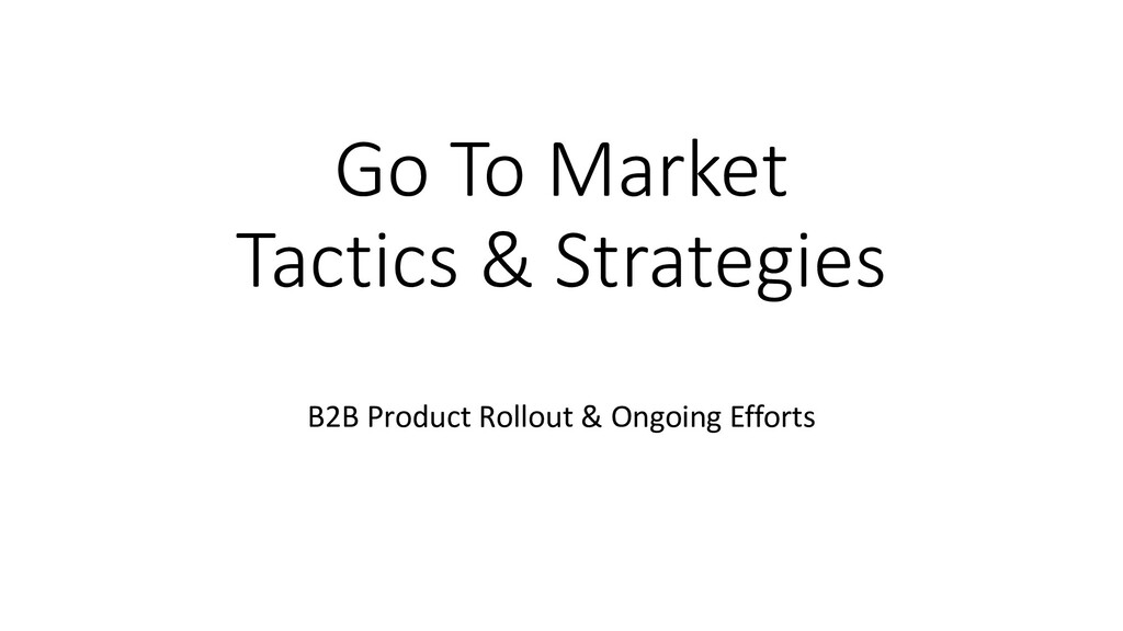 Go To Market Tactics & Strategies B2B Product R...