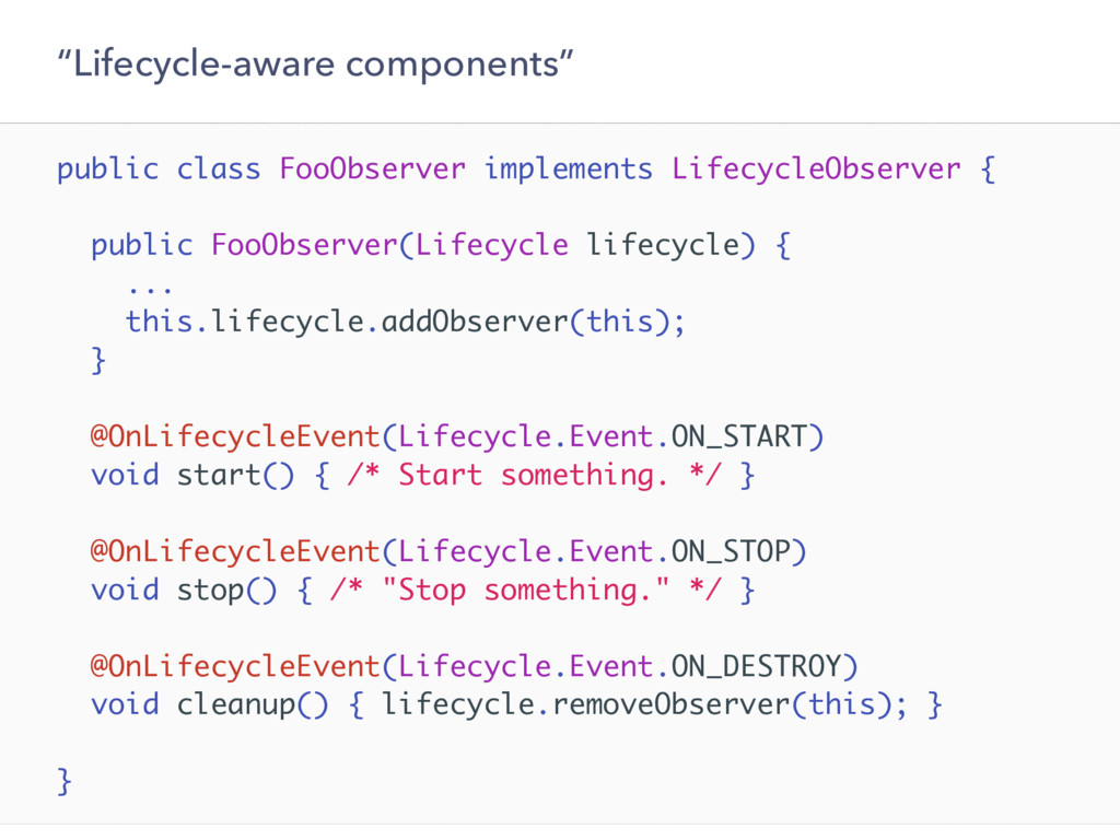 """Lifecycle-aware components"" public class FooOb..."