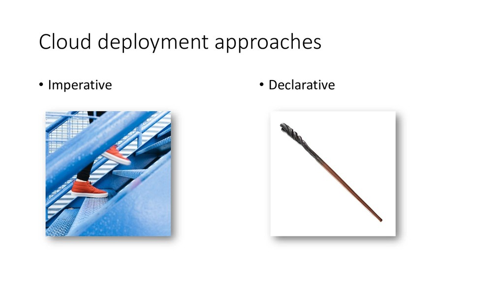 Cloud deployment approaches • Imperative • Decl...