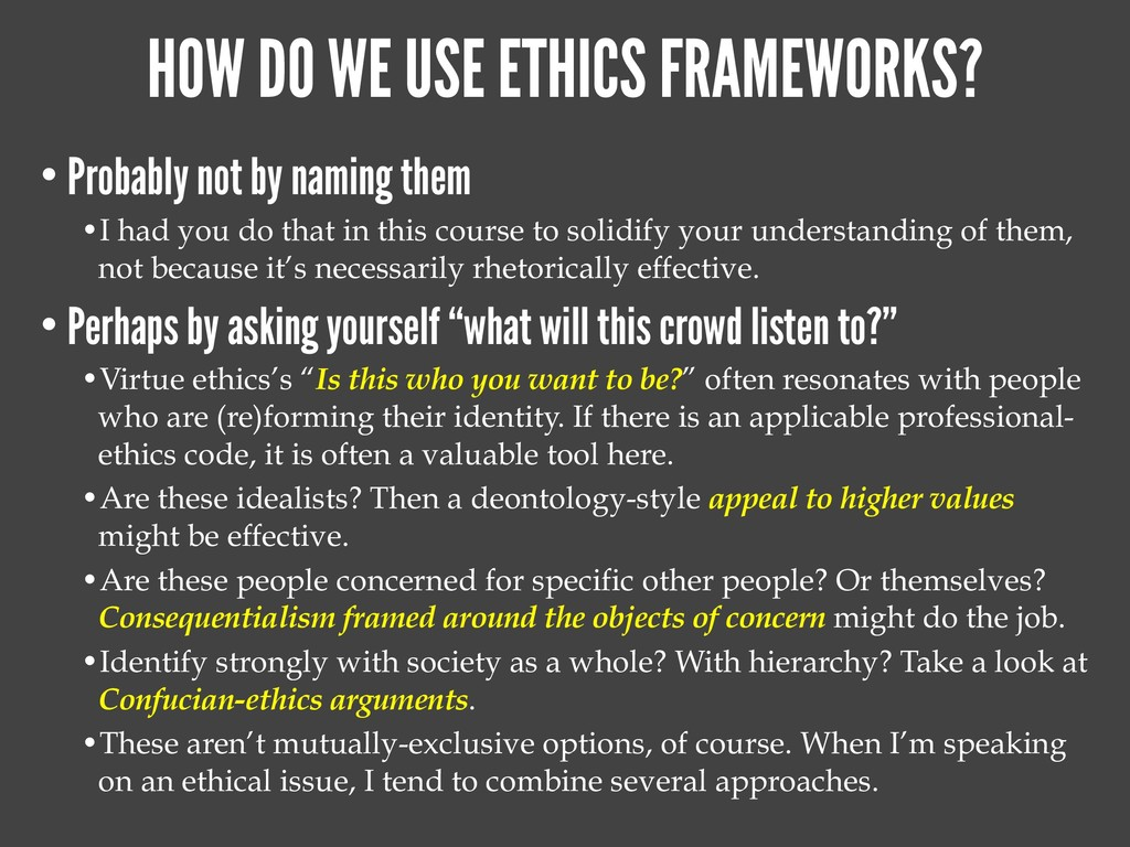HOW DO WE USE ETHICS FRAMEWORKS? • Probably not...