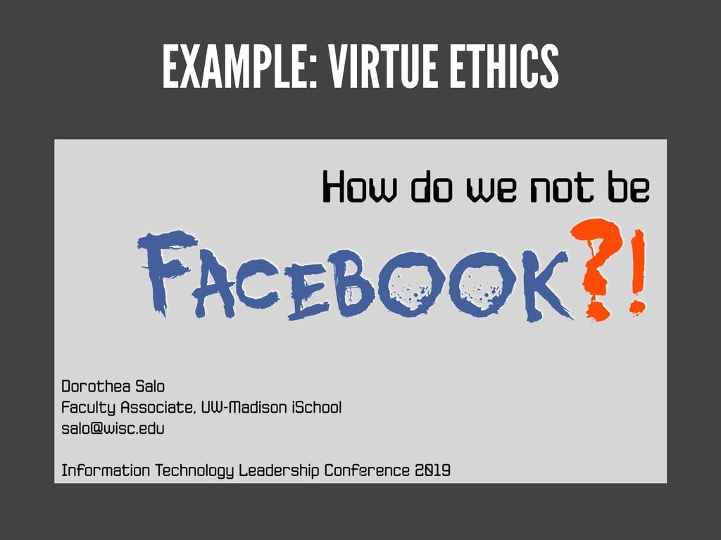 EXAMPLE: VIRTUE ETHICS