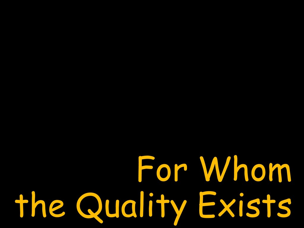 For Whom the Quality Exists