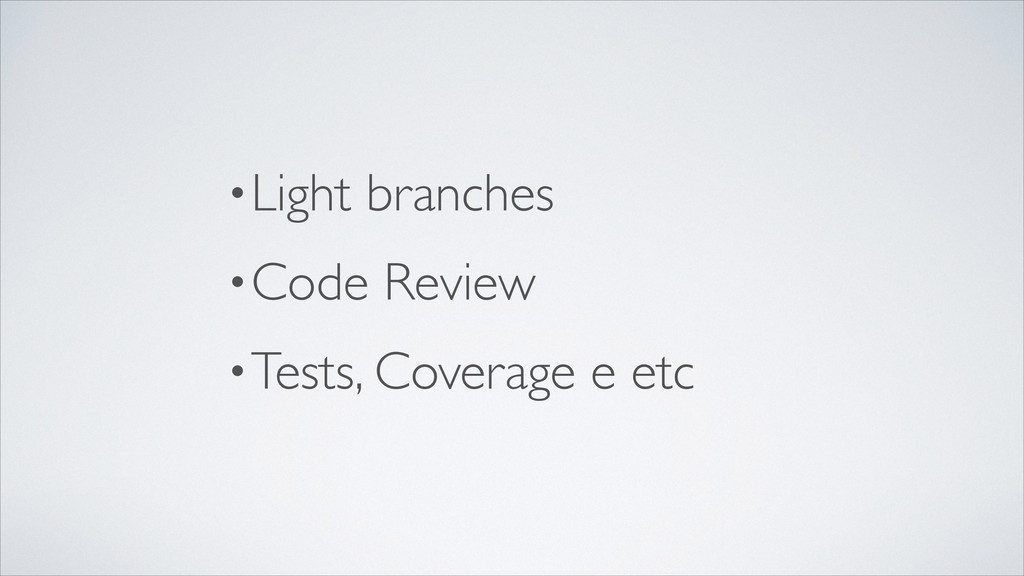 •Light branches	 