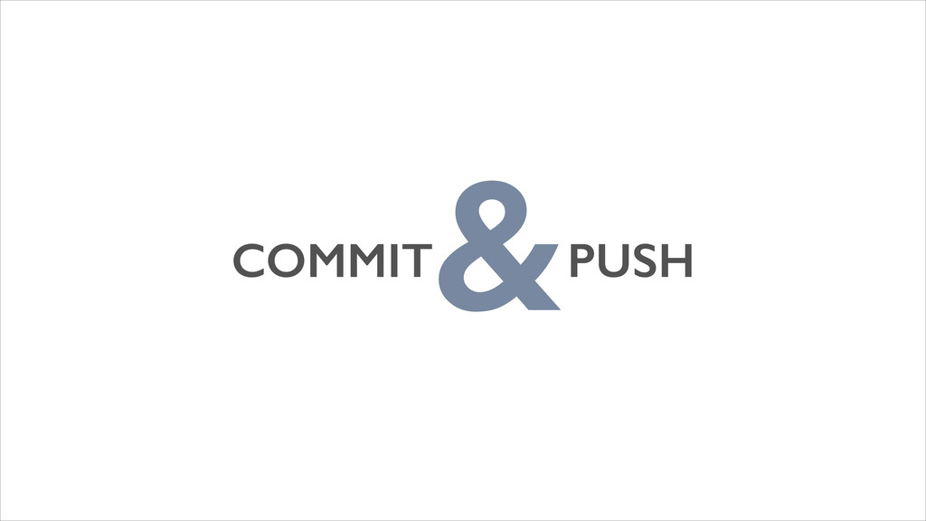 COMMIT PUSH &