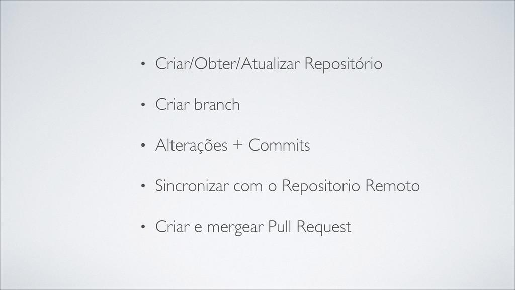 • Criar/Obter/Atualizar Repositório  • Criar ...