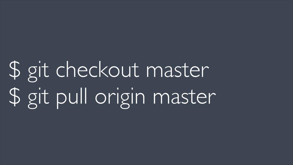 $ git checkout master  $ git pull origin mast...