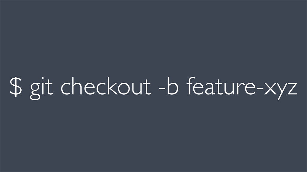 $ git checkout -b feature-xyz