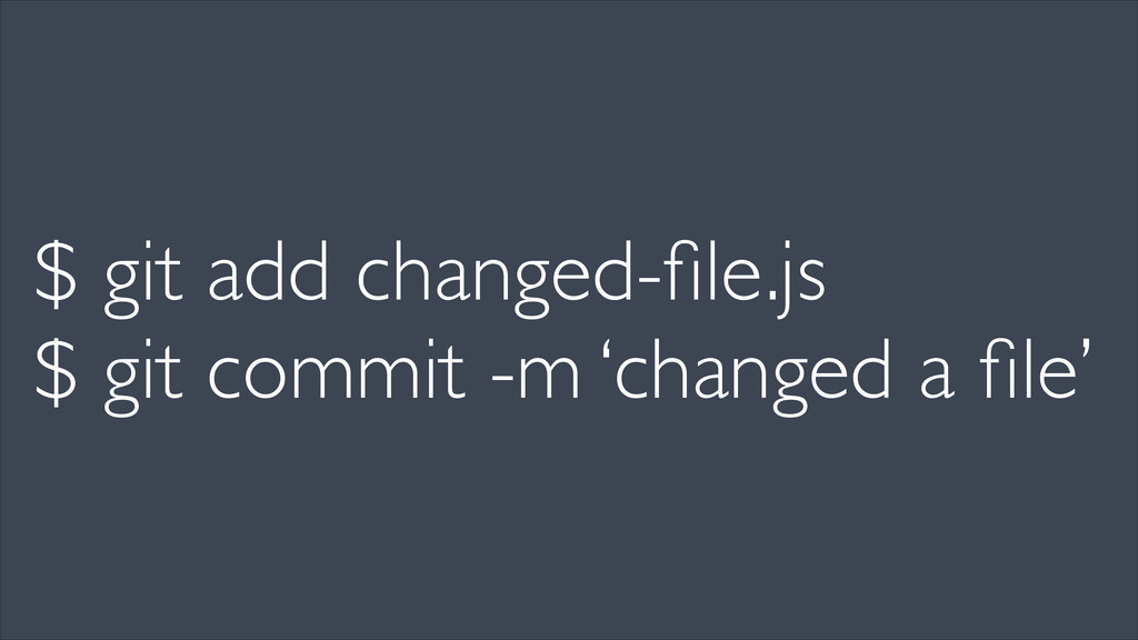 $ git add changed-file.js	 