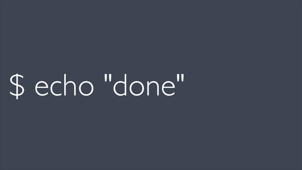"""$ echo """"done"""""""