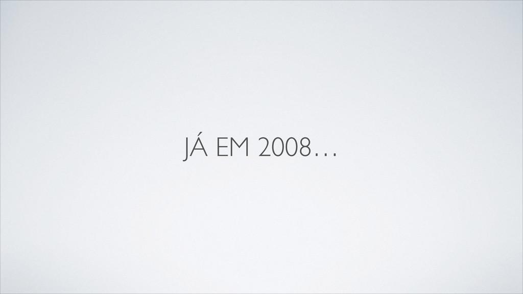 JÁ EM 2008…