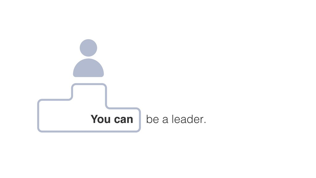 You can be a leader.