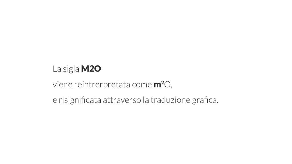 La sigla M2O viene reintrerpretata come m2O, e ...