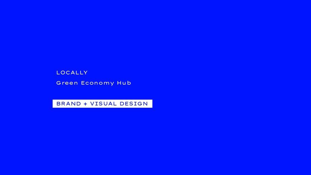 LOCALLY Green Economy Hub BRAND + VISUAL DESIGN
