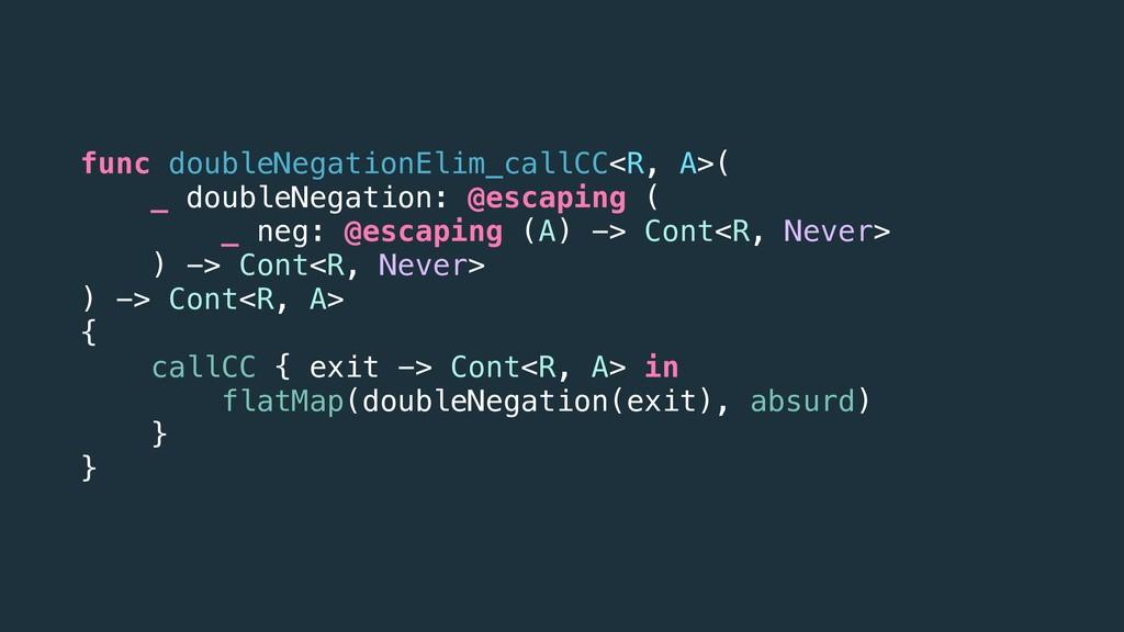 func doubleNegationElim_callCC<R, A>( _ doubleN...