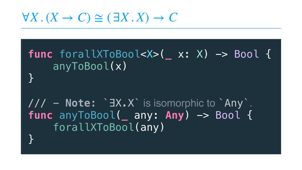 ∀X . (X → C) ≅ (∃X . X) → C func forallXToBool<...