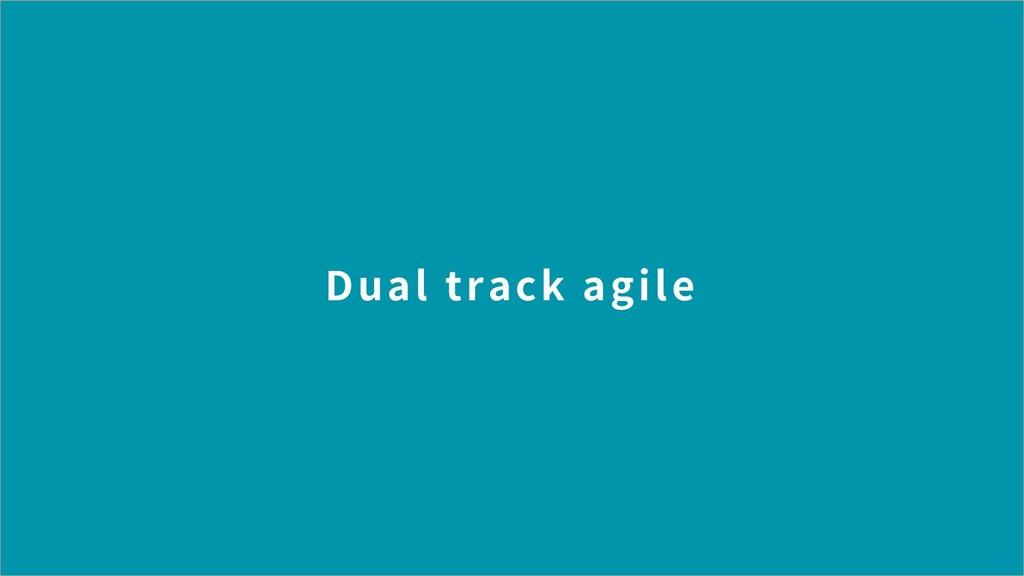 Dual track agile
