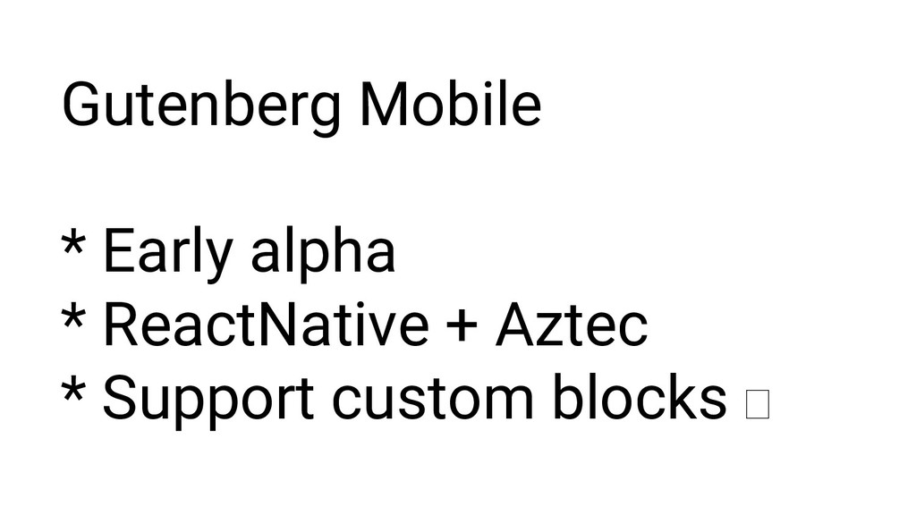 Gutenberg Mobile * Early alpha * ReactNative + ...