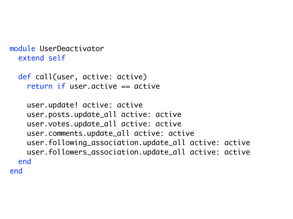 module UserDeactivator extend self def call(use...