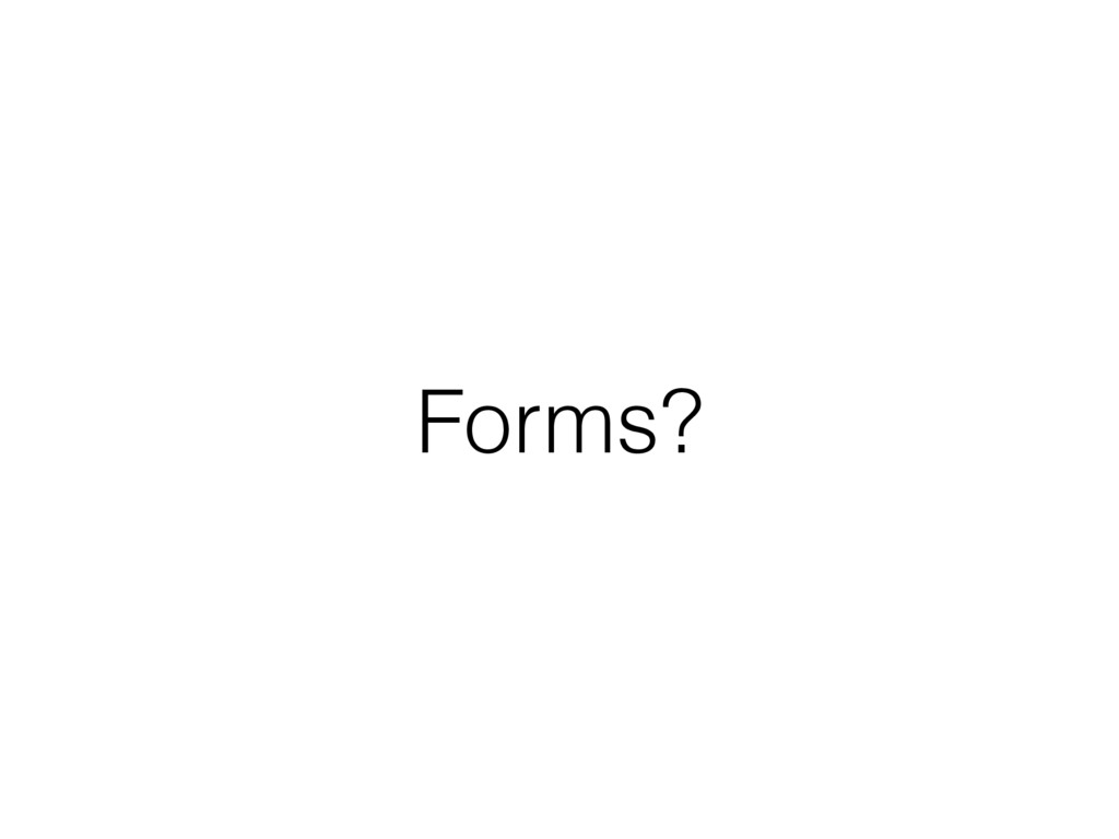 Forms?
