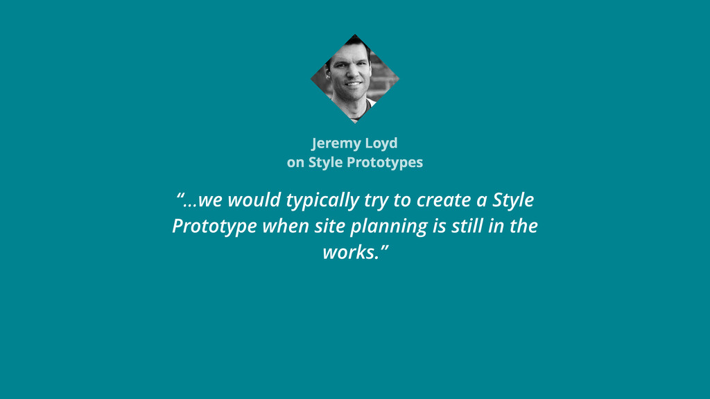 "Jeremy Loyd on Style Prototypes ""…we would typi..."