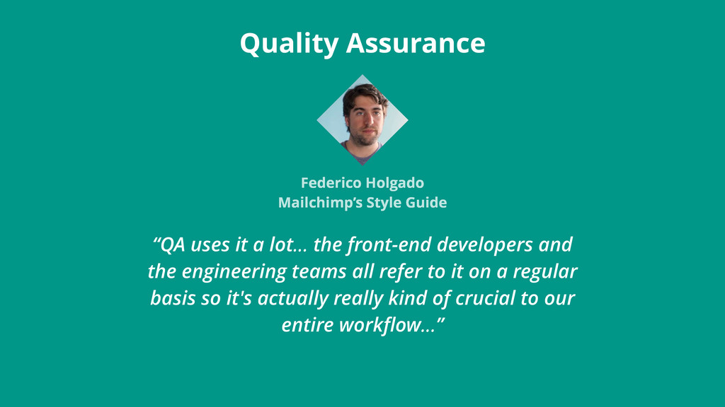 """QA uses it a lot… the front-end developers and..."