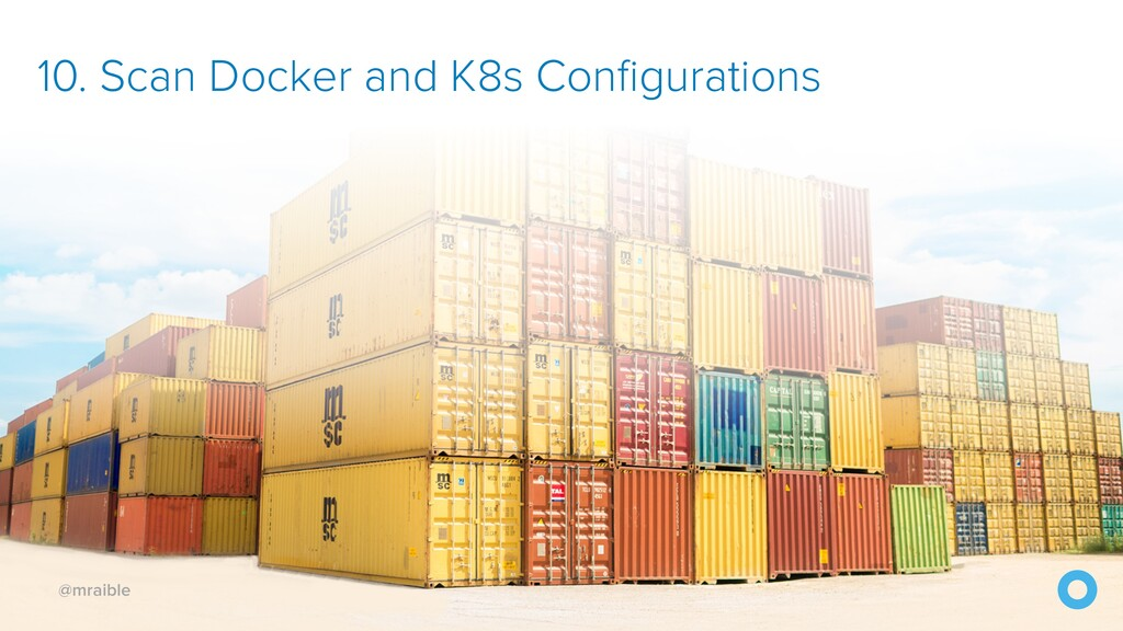 @mraible 10. Scan Docker and K8s Configurations