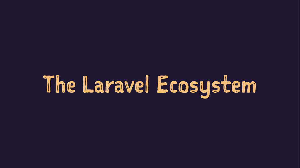 The Laravel Ecosystem