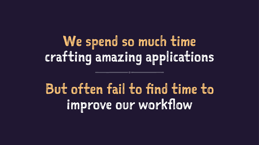 We spend so much time crafting amazing applicat...
