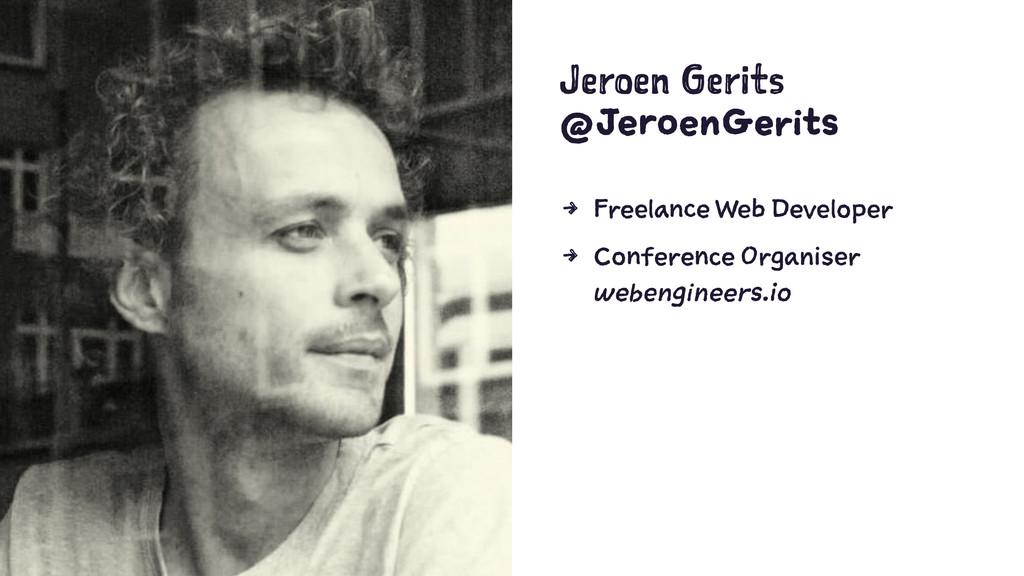 Jeroen Gerits @JeroenGerits 4 Freelance Web Dev...