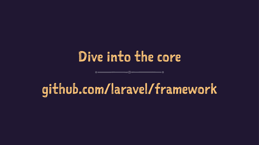Dive into the core github.com/laravel/framework