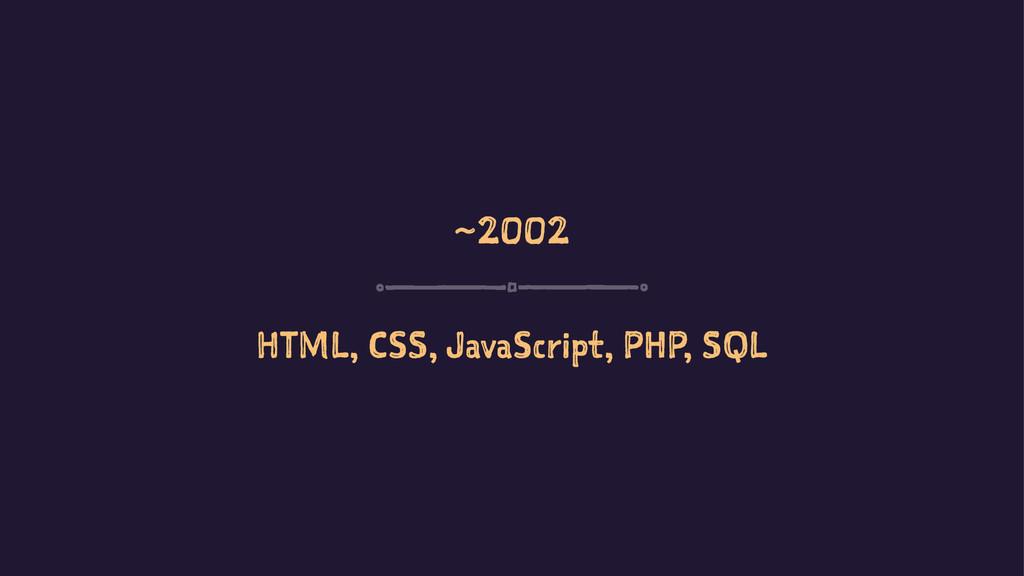 ~2002 HTML, CSS, JavaScript, PHP, SQL