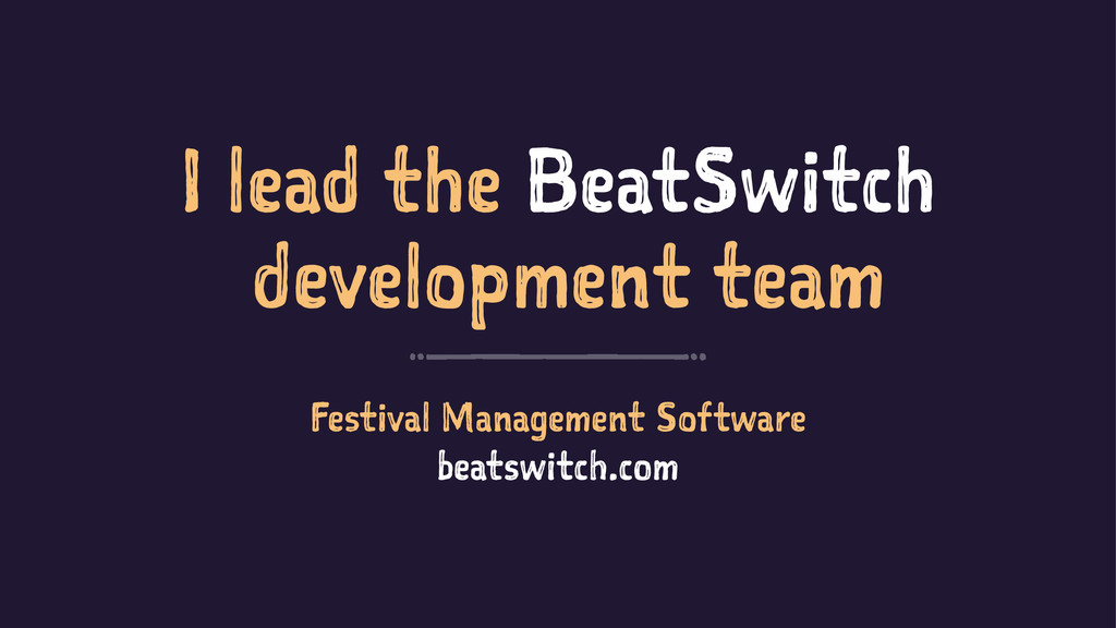 I lead the BeatSwitch development team Festival...