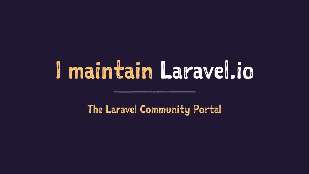 I maintain Laravel.io The Laravel Community Por...